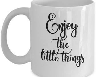 Enjoy The Little Things Mug - Little Things Quote Mug Inspirational Motivational - Gift For Mom - White Ceramic Coffee Tea Cup 11oz 15oz