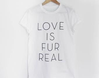 Love Is Fur Real Tee