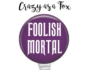 "Haunted Mansion ""Foolish Mortal"" Retractable Badge Holder, Badge Reel, Lanyard, Stethoscope ID Tag, Nurse, RN  Gift"