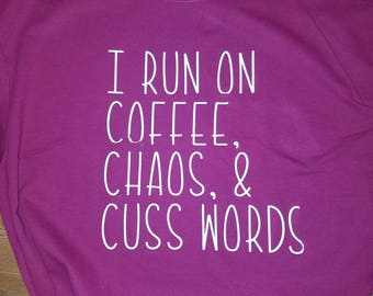 I Run On Coffee, Chaos & Cuss Words shirt, mom shirt,