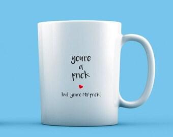 You're A Prick Mug