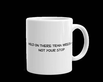 Hold On There Train Wreck Mug