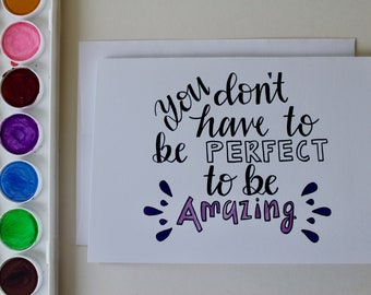 You Don't Have To Be Perfect To Be Amazing - Handmade Motivational Greeting Card - Set of 8- Encouraging