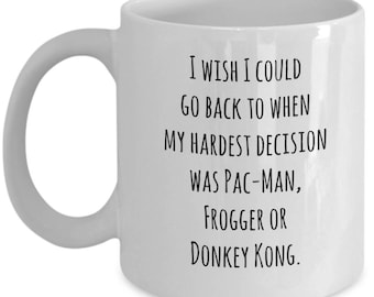 I wish I could go back to when my hardest decision was Pac Man, Frogger or Donkey Kong / 80s 70s childhood / video games / retro pop culture