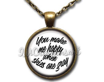 25% OFF - You Make Me Happy When Skies Are Gray Glass Dome Pendant or with Chain Link Necklace WD167