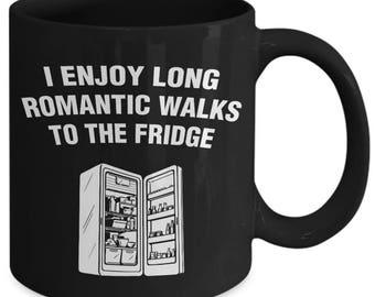 I Enjoy Long Romantics Walks To The Fridge Funny Food Hungry Coffee Mug
