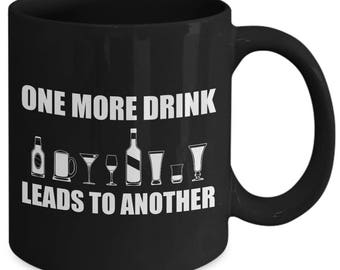 One More Drink Leads To Another Funny Alcoholic Coffee Mug
