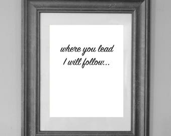 Gilmore Girls Quote / Where You Lead I Will Follow / Wall Art Decor / INSTANT DOWNLOAD