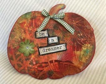 Handmade Pumpkin Magnet-Mixed Media Collage Art Magnet-Be A Dreamer Magnet-Embellished Kitchen Gift Magnet-Women Gift-Art Magnet