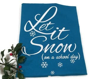 Teal Blue T-Shirt - Let is Snow on a School Day - Youth Unisex