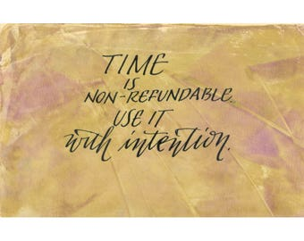 Time is non-refundable...use it with intention....Original art (#172) from 365 project (year 5)
