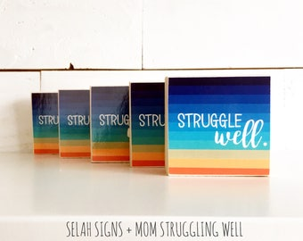 "Selah Signs ""Struggle Well"" miniblock, 3.25x3.25"" Collaboration with the Mom Struggling Well podcast"