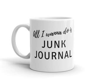 All I Wanna Do is Junk Journal Coffee Mug Tea Cup Gift for Artists and Crafters 11 oz and 15 oz Stein Available