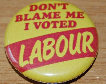 Don't Blame Me I Voted Labour Button Badge 25mm / 1 inch Jeremy Corbyn