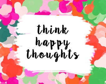 Think happy thoughts  -A digital art print INSTANT DOWNLOAD