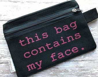 This bag contains my face Cosmetic Bag Makeup Bag Coin Purse Small Clutch