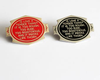 "Is Love a Tender Thing 1.5"" Pin // William Shakespeare Romeo and Juliet Quote Black Silver Gold Red hard enamel, book lover, literary gifts"
