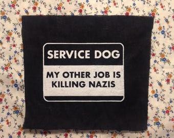 SERVICE DOG patch my other job is killing nazis GOOD dog