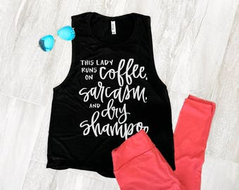 PRE-ORDER Muscle Tank, Coffee Saying, Funny Tank Top, Gift for Her, Gift for Mom, Flowy Muscle Tee, Coffee, Sarcasm, Dry Shampoo