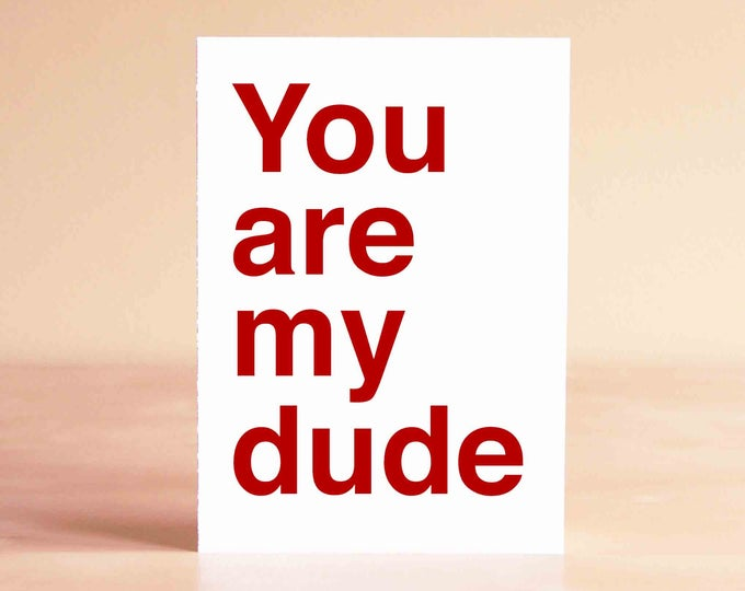 Valentine's Love - Valentine's Gift - Funny Valentine Card - Valentines Day Card - Funny Boyfriend Card - You are my dude