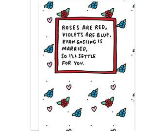 Ryan Gosling Is Married, So I'll Settle For You Funny Card