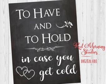 To Have and to Hold in Case You Get Cold sign. chalkboard wedding. PRINTABLE. blanket favors sign. blankets sign. digital instant download.