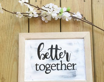 Shabby Chic Better Together Hand-lettered, Hand-painted Wood Sign