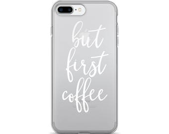 But first coffee phone case, iPhone 7 case, iPhone 7 Plus, Quote iPhone case, Clear iPhone case, iPhone 6s case, Slim case, Inspirational