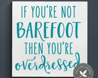 If You're no Barefoot Then You're Overdressed | Beach Sand Ocean Pool Vinyl Wall Home Decor Decal Sticker