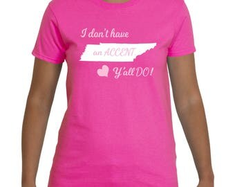 Tennessee Shirt - I Don't Have an Accent, Y'all Do!