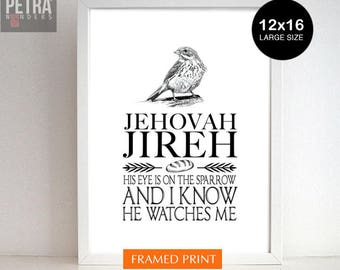His eyes is on the sparrow, and he watches over me Print. Jehovah Jireh Framed christian wall art PRINT. Bird  Wall art Print.