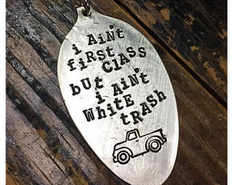 Stamped Vintage Upcycled Spoon Jewelry Pendant Charm - Music Lyrics - Sawyer Brown - I Ain't First Class But I Ain't White Trash