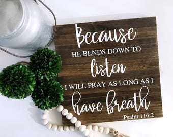 Psalm 116:2 - Because He bends down - Wood Sign