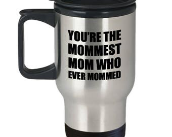 Mommest Who Ever Mommed Funny Travel Mug Gift for Mom Mother's Day Mother Sarcastic Birthday Coffee Cup