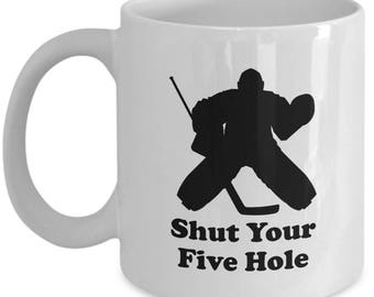 Shut Your Five Hole Funny Hockey Mug Gift Goalie Goaltender Goal Puck Ice Coffee Cup