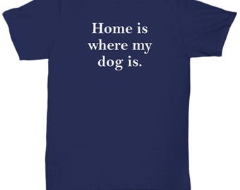 Home is Where My Dog Is Shirt Gift for Dad Father's Day Animal Rescue Lover Shirts Rights