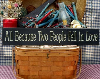 """All Because Two People Fell In Love painted wood sign 3.5"""" x 20"""" choice of color"""