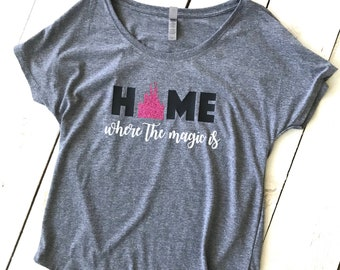 "Ladies HOME ""Where the Magic Is"" Dolman Top Disney Park Shirt TShirt Disney Castle Shirt Vacation Top"
