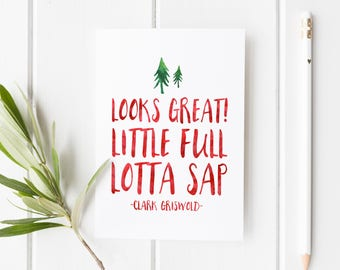 Looks Great! Little full, Lotta Sap - Clark Griswold - Christmas Vacation Quote - Christmas card - Christmas Vacation - Funny Christmas card