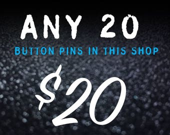 """20 for 20! Any 20 Pinback Button Pins in this shop - 1"""""""