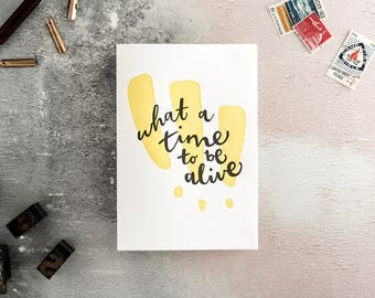 What A Time To Be Alive Letterpress Celebration Card
