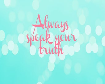 Always speak your truth print