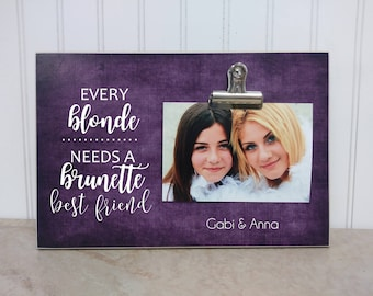 Brunette and Blond Gift For Best Friend, BFF Birthday Gift, Best Friend Gift, Photo Frame {Every Blonde Needs Brunette Best Friend}