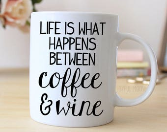 Funny Wine Gift - Funny Saying Coffee Mug - Life is What Happens Between Coffee & Wine