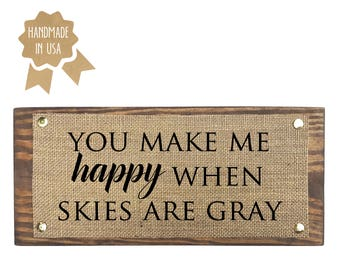 You make me happy when skies are gray - WOOD SIGN - HANDMADE - Home Wall Decor