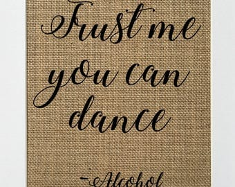 Trust me you can dance - BURLAP SIGN 5x7 8x10 - Rustic Vintage/Home Decor/Love House Sign