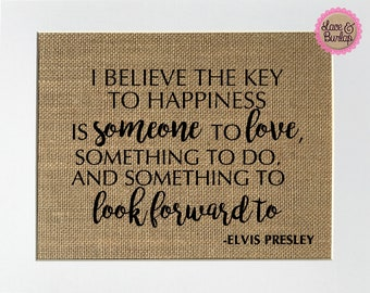 UNFRAMED I Believe The Key To Happiness Is.. - Elvis Presley / Burlap Print Sign 5x7 8x10 / Rustic Chic Vintage Home Decor Love House Sign