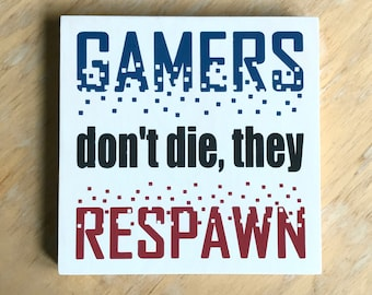 Gamers Don't Die, They Respawn Sign - Gamer Gift - Gamer Room Decor - Gamer Sign - Gamer Party Decor - Video Game Decor - Video Game Art