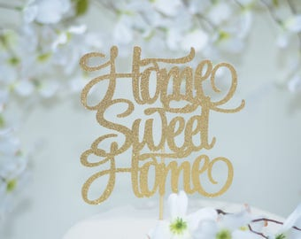 Housewarming party decoration  ~Home Sweet Home Cake Topper ~ House Warming Gift ~ New Home gift ~ Welcome Home Cake Topper