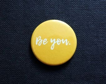 NEW ~ 'BE YOU' ~ Yellow ~ Button Badge ~ 25mm ~ Self Designed ~ Hand Pressed